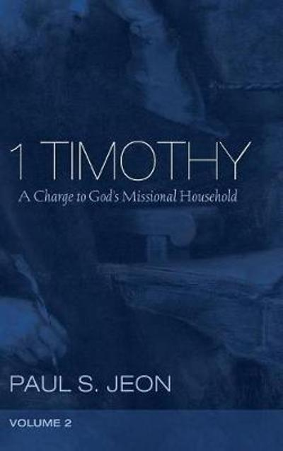 1 Timothy, Volume 2 - Paul S Jeon