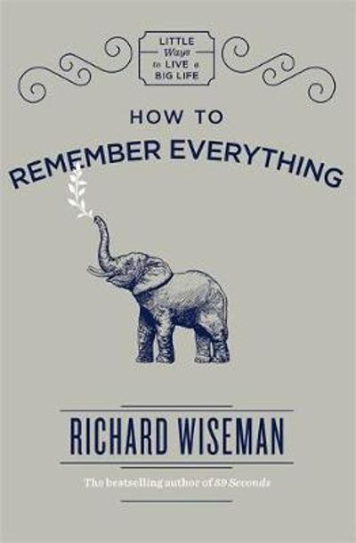 How to Remember Everything - Richard Wiseman