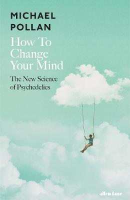 How to Change Your Mind - Michael Pollan