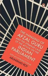 The Hanging of Afzal Guru and the Strange Case of the Attack on the Indian Parliament - Arundhati Roy  Na