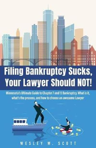 Filing Bankruptcy Sucks, Your Lawyer Should Not! - Wesley Scott
