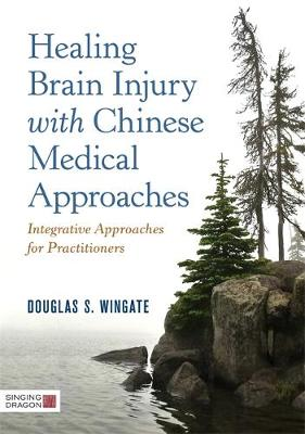 Healing Brain Injury with Chinese Medical Approaches - Douglas S. Wingate