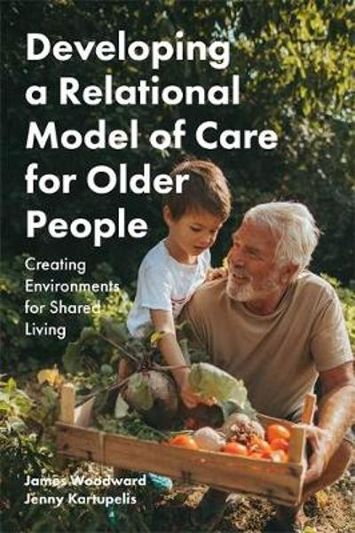 Developing a Relational Model of Care for Older People - James Woodward
