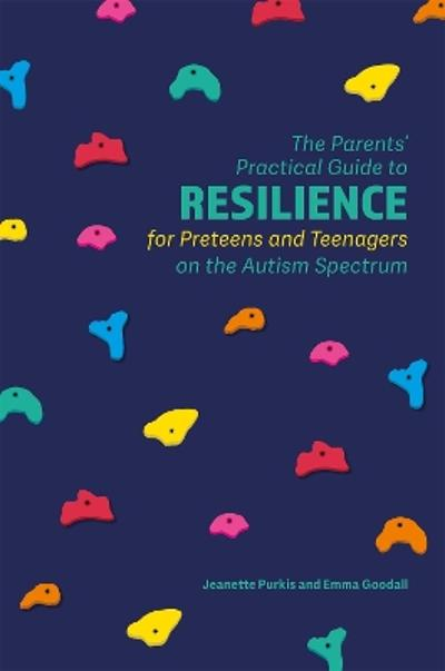 The Parents' Practical Guide to Resilience for Preteens and Teenagers on the Autism Spectrum - Yenn Purkis