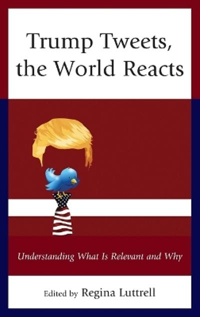 Trump Tweets, the World Reacts - Regina Luttrell