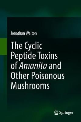 The Cyclic Peptide Toxins of Amanita and Other Poisonous Mushrooms - Jonathan Walton