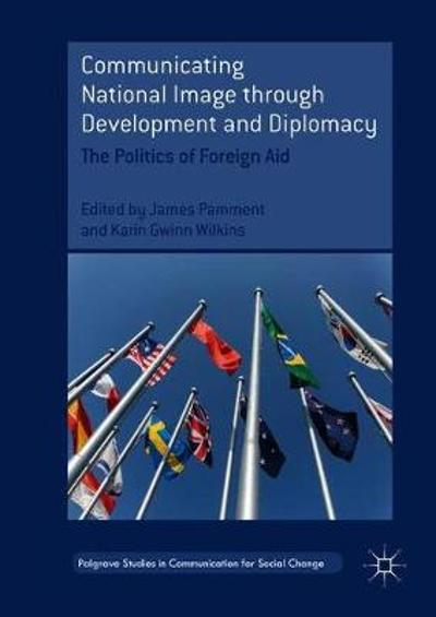 Communicating National Image through Development and Diplomacy - James Pamment