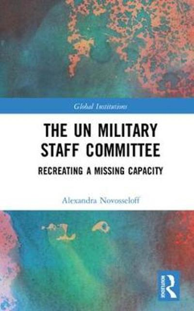 The UN Military Staff Committee - Alexandra Novosseloff