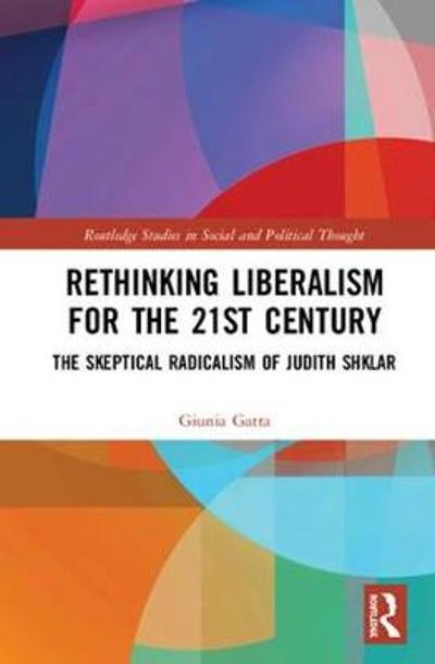 Rethinking Liberalism for the 21st Century - Giunia Gatta