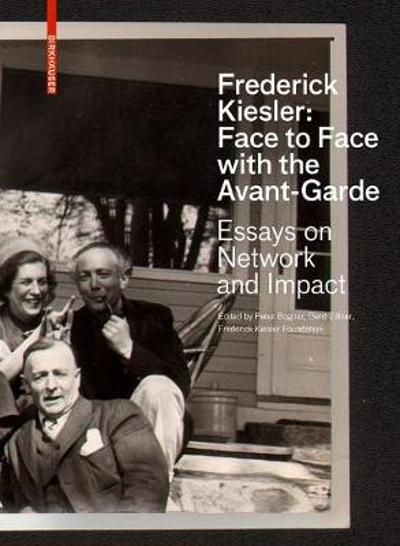 Frederick Kiesler: Face to Face with the Avant-Garde - Peter Bogner