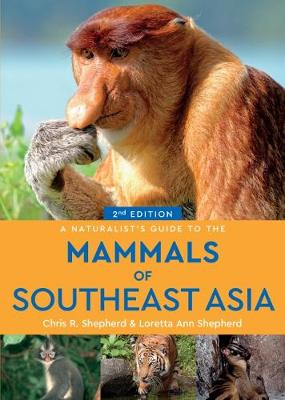 A Naturalist's Guide to the Mammals of Southeast Asia (2nd edition) - Chris R. Shepherd