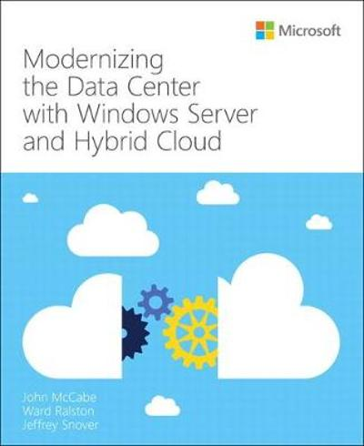 Modernizing the Data Center with Windows Server and Hybrid Cloud - John McCabe