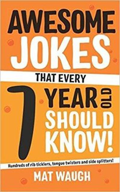 Awesome Jokes That Every 7 Year Old Should Know! - Mat Waugh