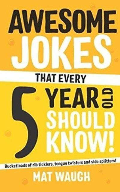 Awesome Jokes That Every 5 Year Old Should Know! - Mat Waugh