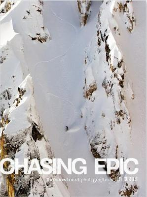 Chasing Epic: The Snowboard Photographs of Jeff Curtes - Steve Crist