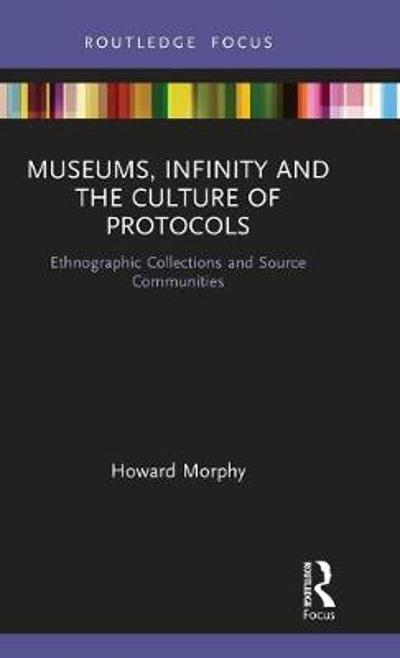 Museums, Infinity and the Culture of Protocols - Howard Morphy