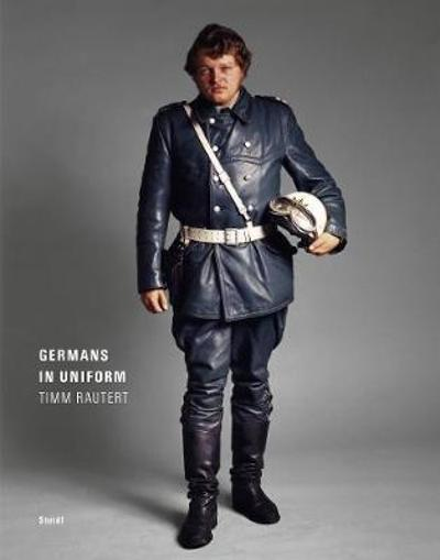 Timm Rautert: Germans in Uniform - Timm Rautert