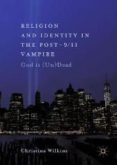 Religion and Identity in the Post-9/11 Vampire - Christina Wilkins