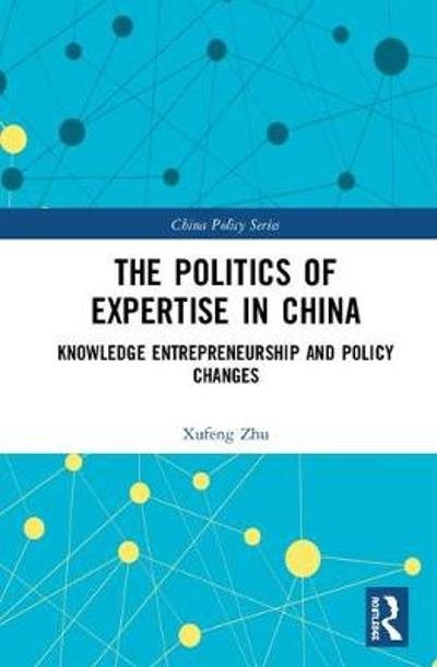 The Politics of Expertise in China - Xufeng Zhu