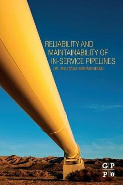Reliability and Maintainability of In-Service Pipelines - Mojtaba Mahmoodian