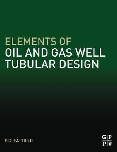 Elements of Oil and Gas Well Tubular Design - P.D. Pattillo