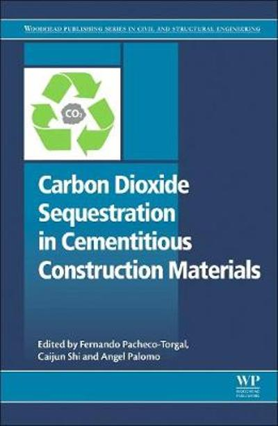 Carbon Dioxide Sequestration in Cementitious Construction Materials - Fernando Pacheco-Torgal