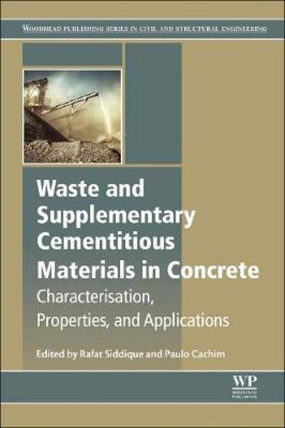 Waste and Supplementary Cementitious Materials in Concrete - Rafat Siddique