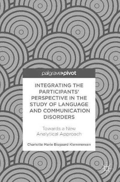Integrating the Participants' Perspective in the Study of Language and Communication Disorders - Charlotte Marie Bisgaard Klemmensen