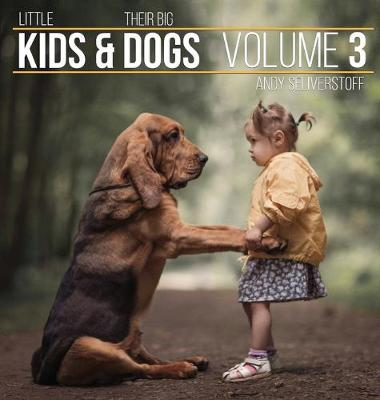 Little Kids and Their Big Dogs - Andy Seliverstoff