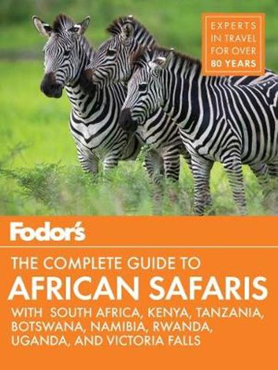 Fodor's the Complete Guide to African Safaris - Fodor's Travel Guides