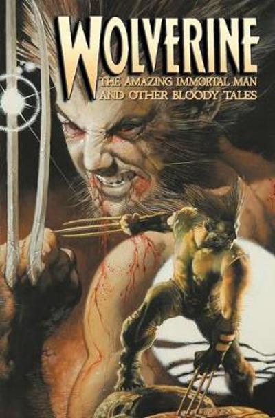 Wolverine: The Amazing Immortal Man And Other Bloody Tales - Dean Motter