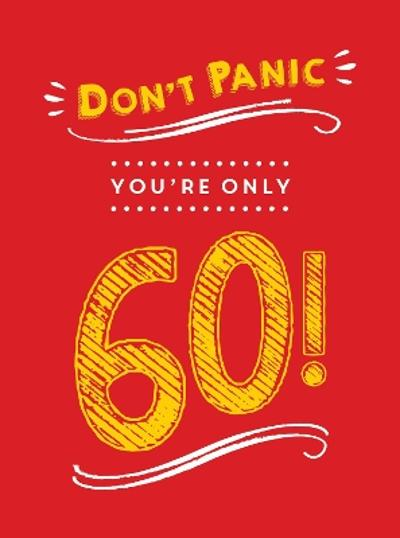 Don't Panic, You're Only 60! - Summersdale