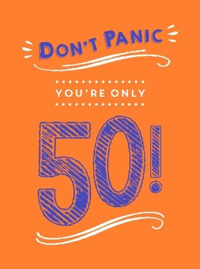 Don't Panic, You're Only 50! - Summersdale