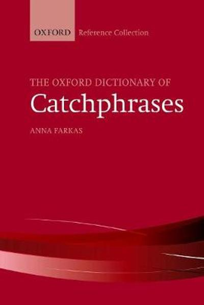 The Oxford Dictionary of Catchphrases - Anna Farkas