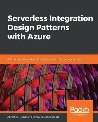 Serverless Integration Design Patterns with Azure - Abhishek Kumar