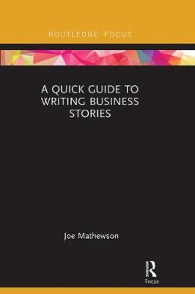 A Quick Guide to Writing Business Stories - Joe Mathewson