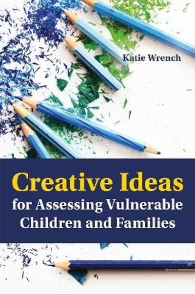 Creative Ideas for Assessing Vulnerable Children and Families - Katie Wrench
