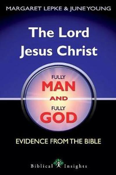 The Lord Jesus Christ Fully Man and Fully God - Margaret Lepke