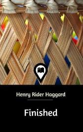 Finished - Sir H Rider Haggard