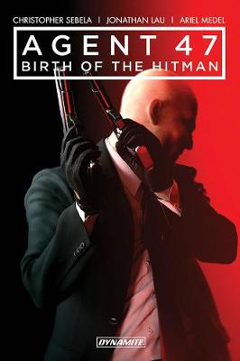 Agent 47 Vol. 1: Birth of the Hitman - Christopher Sebela