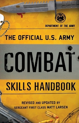 The Official U.S. Army Combat Skills Handbook - Matt Larsen