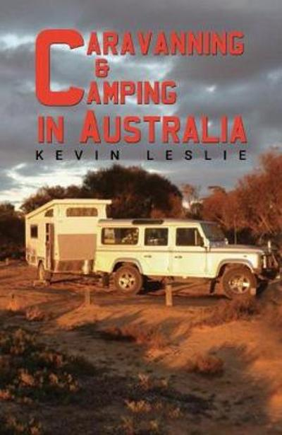 Caravanning and Camping in Australia - Kevin Leslie