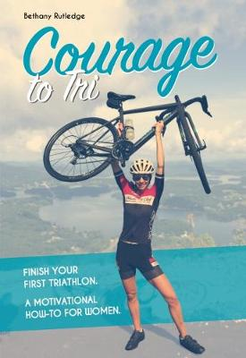 Courage to Tri - Bethany Rutledge