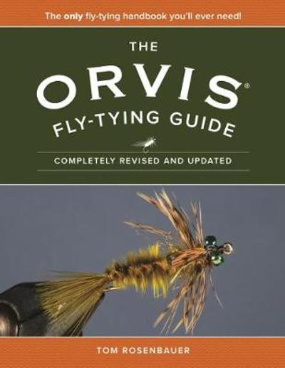 The Orvis Fly-Tying Guide - Tom Rosenbauer