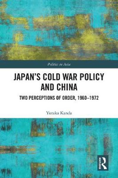Japan's Cold War Policy and China - Yutaka Kanda
