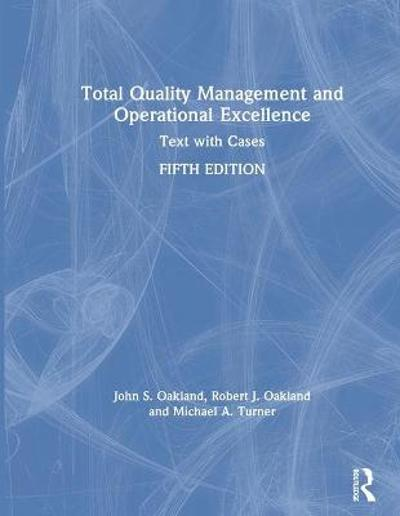 Total Quality Management and Operational Excellence - John S. Oakland
