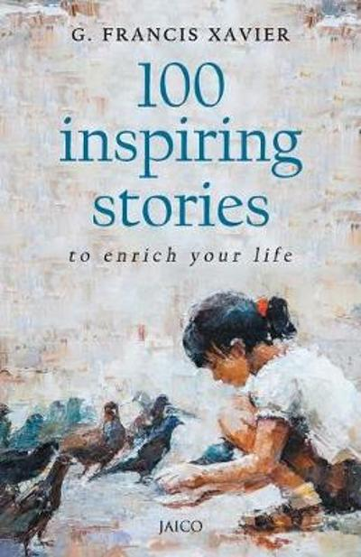 100 Inspiring Stories to Enrich Your Life - Dr. G. Francis Xavier