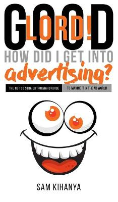 Good Lord! How Did I get into Advertising? - Sam Kihanya