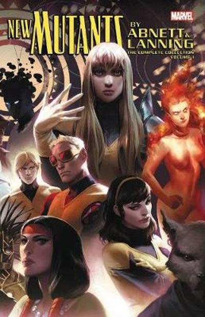 New Mutants By Abnett & Lanning: The Complete Collection Vol. 1 - Dan Abnett