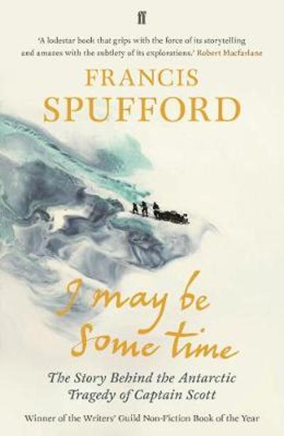 I May Be Some Time - Francis Spufford